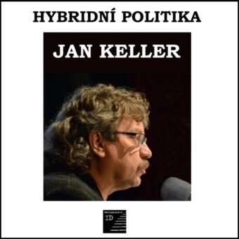 Jan Keller: Hybridní politika